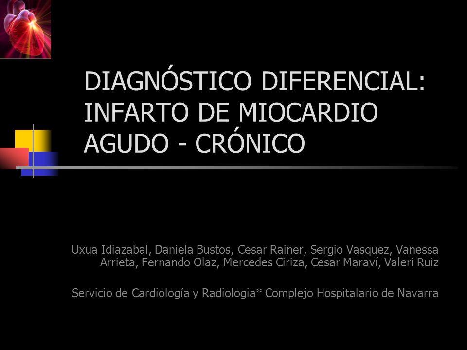 DIAGNÓSTICO DIFERENCIAL: INFARTO DE MIOCARDIO AGUDO - CRÓNICO Uxua Idiazabal, Daniela Bustos, Cesar Rainer, Sergio Vasquez, Vanessa Arrieta, Fernando