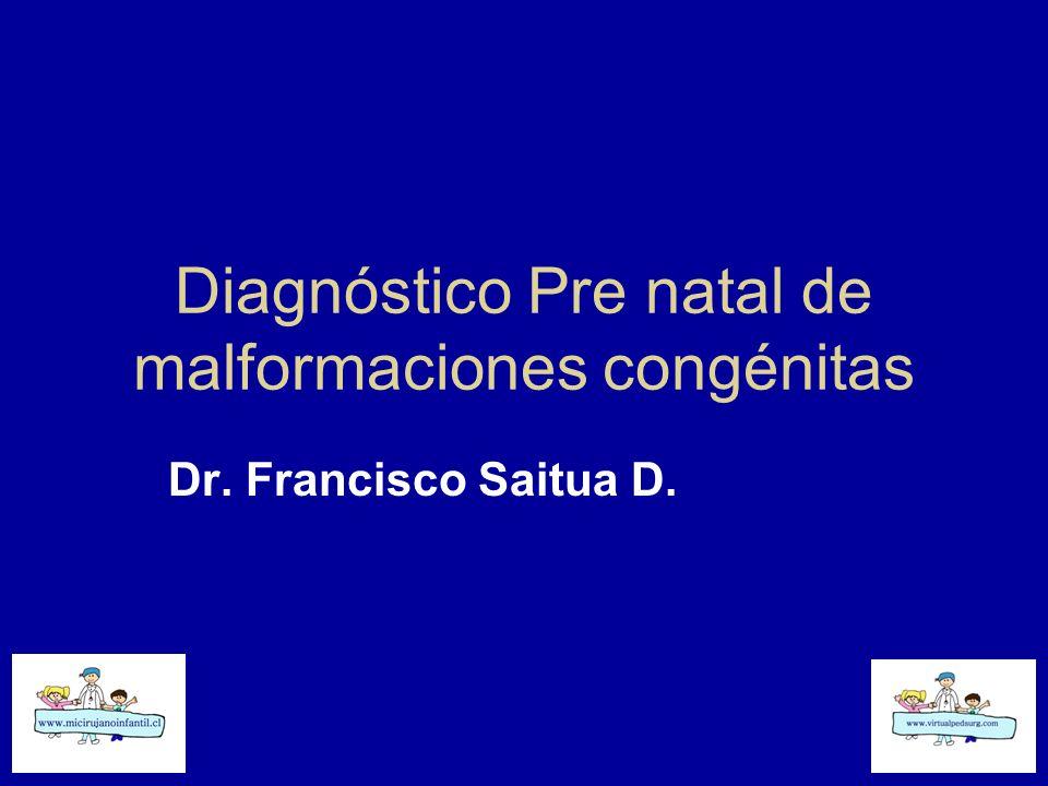 Diagnóstico Pre natal de malformaciones congénitas Dr. Francisco Saitua D.