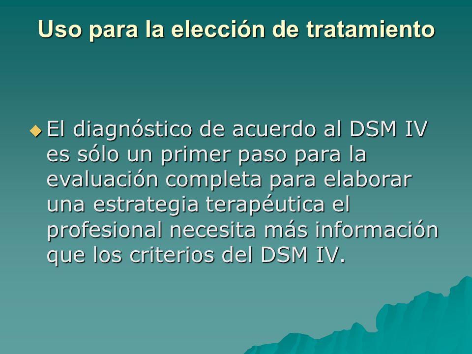 Uso para la elección de tratamiento El diagnóstico de acuerdo al DSM IV es sólo un primer paso para la evaluación completa para elaborar una estrategi