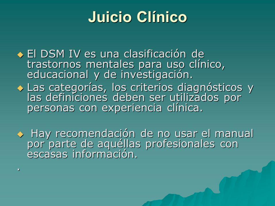 Juicio Clínico El DSM IV es una clasificación de trastornos mentales para uso clínico, educacional y de investigación. El DSM IV es una clasificación