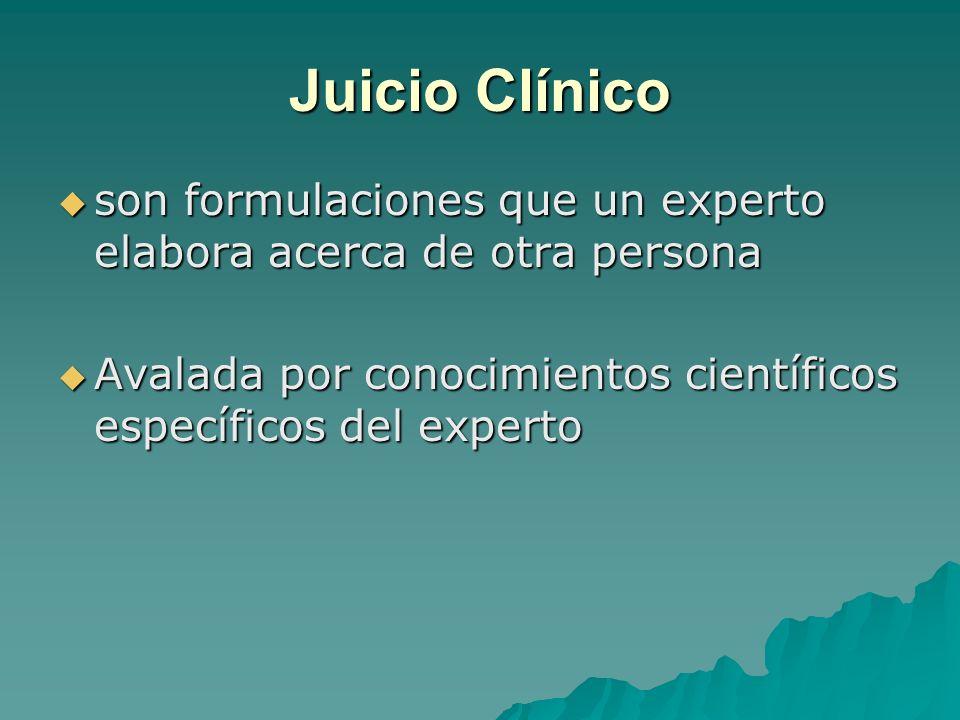 Juicio Clínico son formulaciones que un experto elabora acerca de otra persona son formulaciones que un experto elabora acerca de otra persona Avalada