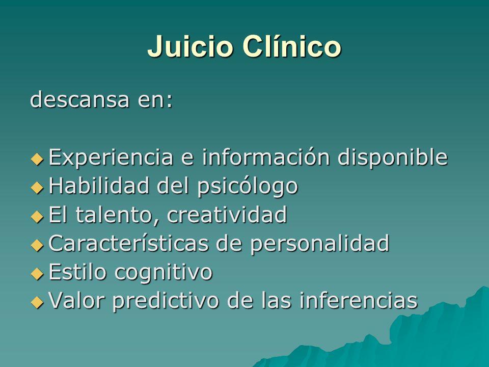 Juicio Clínico descansa en: Experiencia e información disponible Experiencia e información disponible Habilidad del psicólogo Habilidad del psicólogo