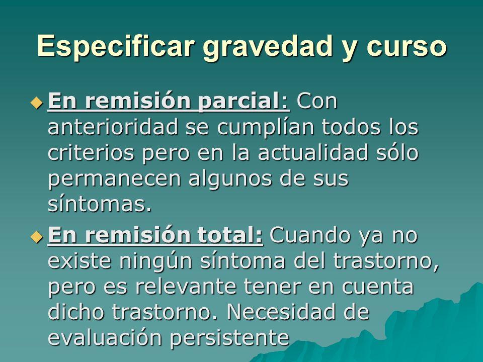 Especificar gravedad y curso En remisión parcial: Con anterioridad se cumplían todos los criterios pero en la actualidad sólo permanecen algunos de su