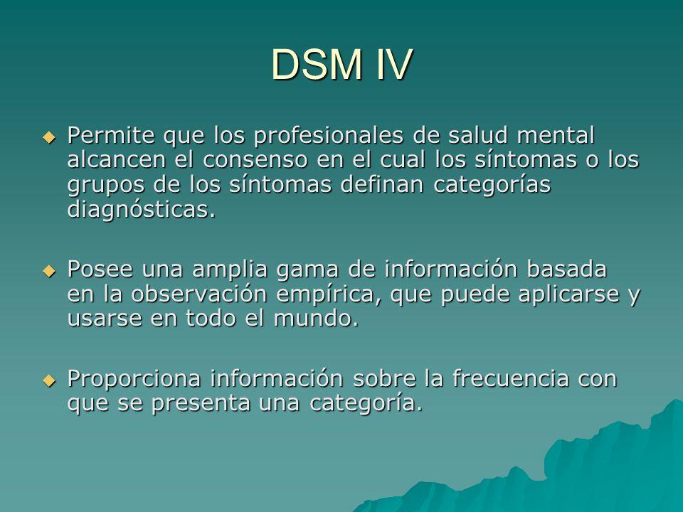 DSM IV Permite que los profesionales de salud mental alcancen el consenso en el cual los síntomas o los grupos de los síntomas definan categorías diag