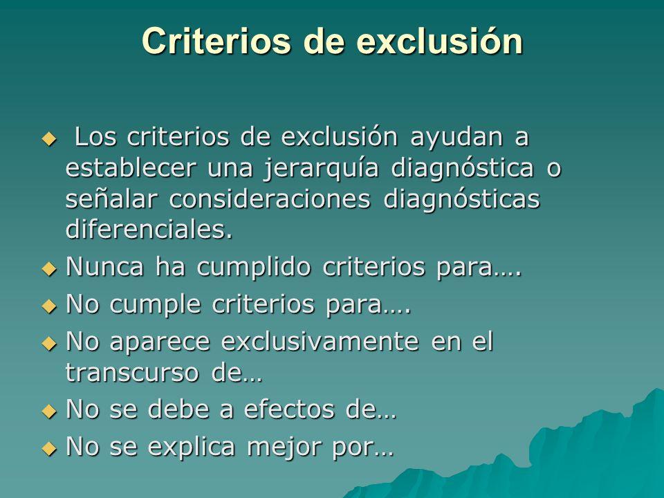Criterios de exclusión Los criterios de exclusión ayudan a establecer una jerarquía diagnóstica o señalar consideraciones diagnósticas diferenciales.