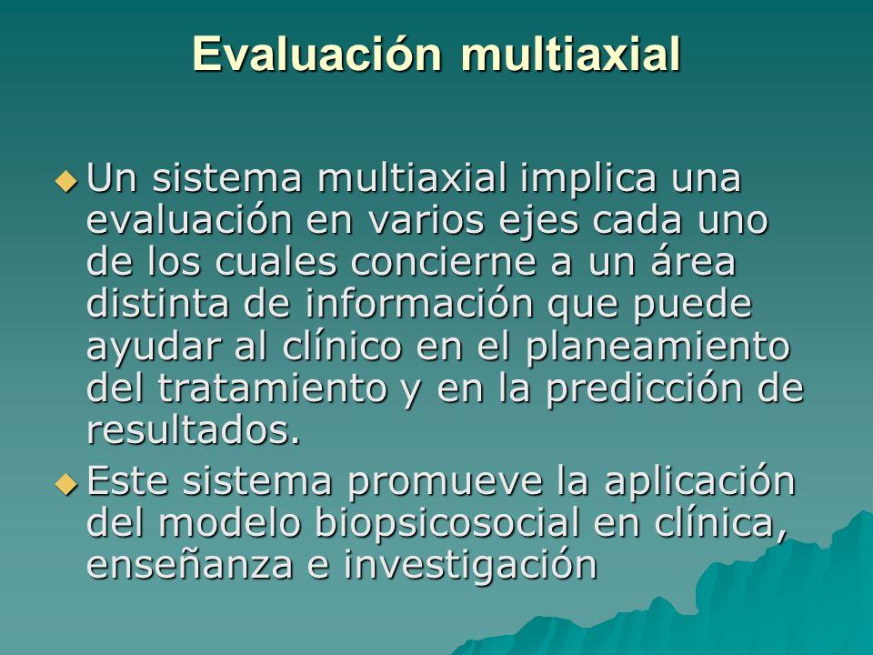 Evaluación multiaxial Un sistema multiaxial implica una evaluación en varios ejes cada uno de los cuales concierne a un área distinta de información q