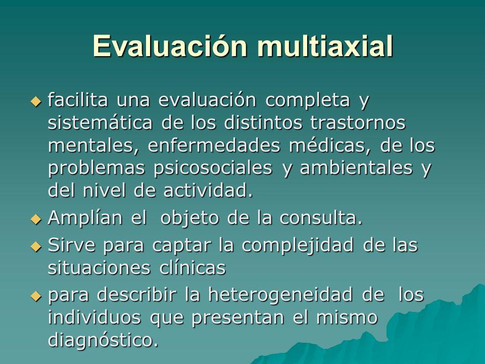 Evaluación multiaxial facilita una evaluación completa y sistemática de los distintos trastornos mentales, enfermedades médicas, de los problemas psic