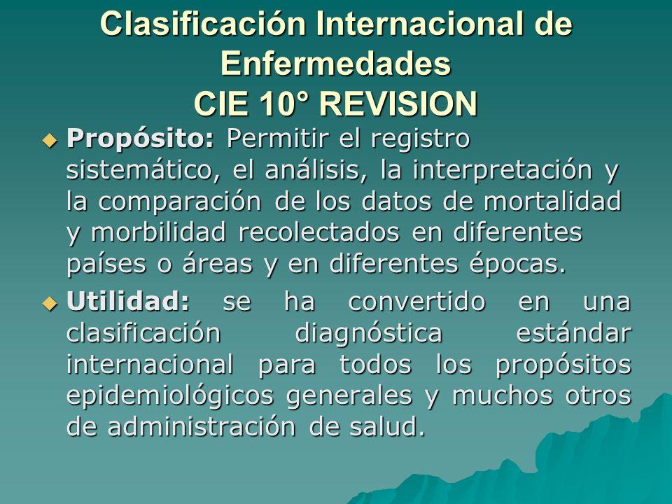 Clasificación Internacional de Enfermedades CIE 10° REVISION Propósito: Permitir el registro sistemático, el análisis, la interpretación y la comparac