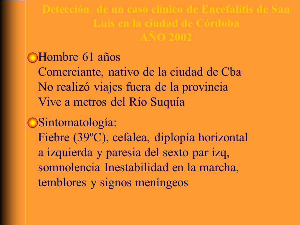 Detección de un caso clínico de Encefalitis de San Luis en la ciudad de Córdoba AÑO 2002 Hombre 61 años Comerciante, nativo de la ciudad de Cba No rea