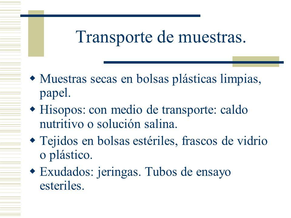Transporte de muestras. Muestras secas en bolsas plásticas limpias, papel. Hisopos: con medio de transporte: caldo nutritivo o solución salina. Tejido