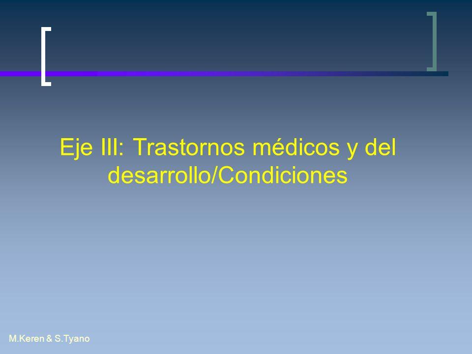 M.Keren & S.Tyano Eje III: Trastornos médicos y del desarrollo/Condiciones