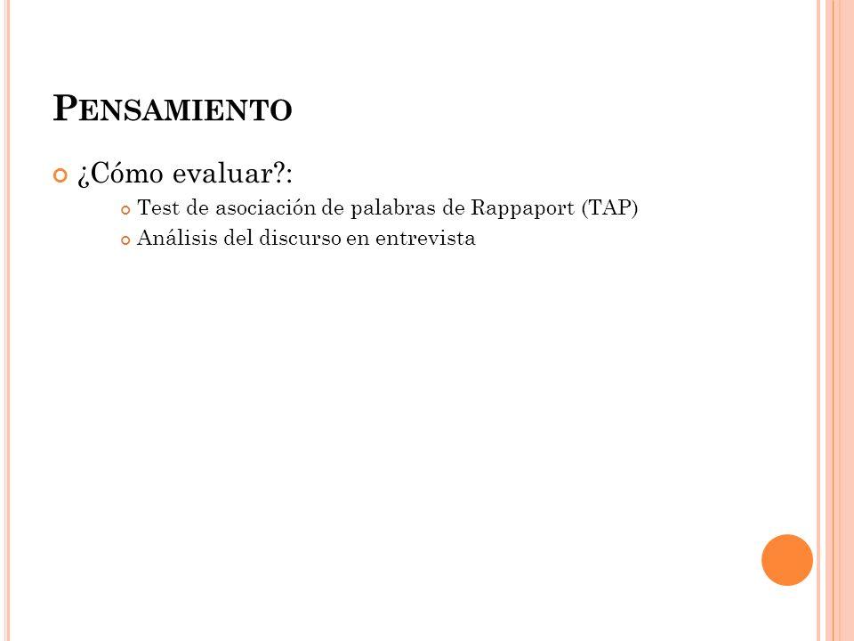 P ENSAMIENTO ¿Cómo evaluar?: Test de asociación de palabras de Rappaport (TAP) Análisis del discurso en entrevista