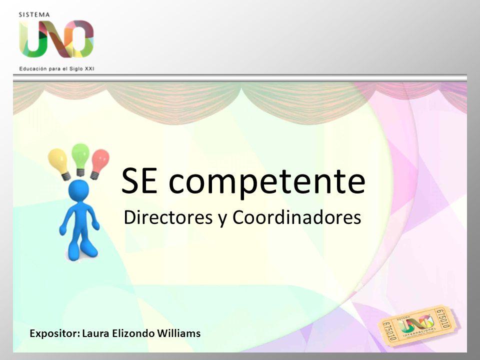 SE competente Directores y Coordinadores Expositor: Laura Elizondo Williams