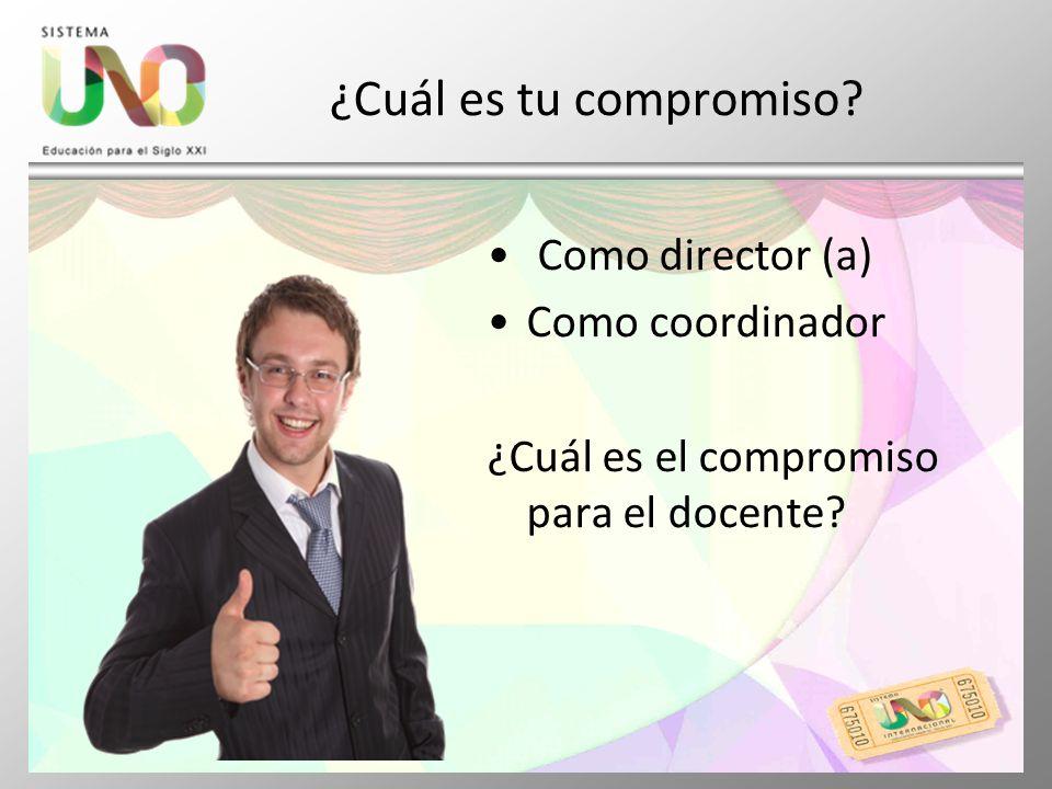 ¿Cuál es tu compromiso? Como director (a) Como coordinador ¿Cuál es el compromiso para el docente?
