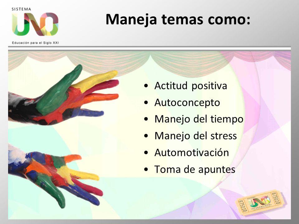 Maneja temas como: Actitud positiva Autoconcepto Manejo del tiempo Manejo del stress Automotivación Toma de apuntes