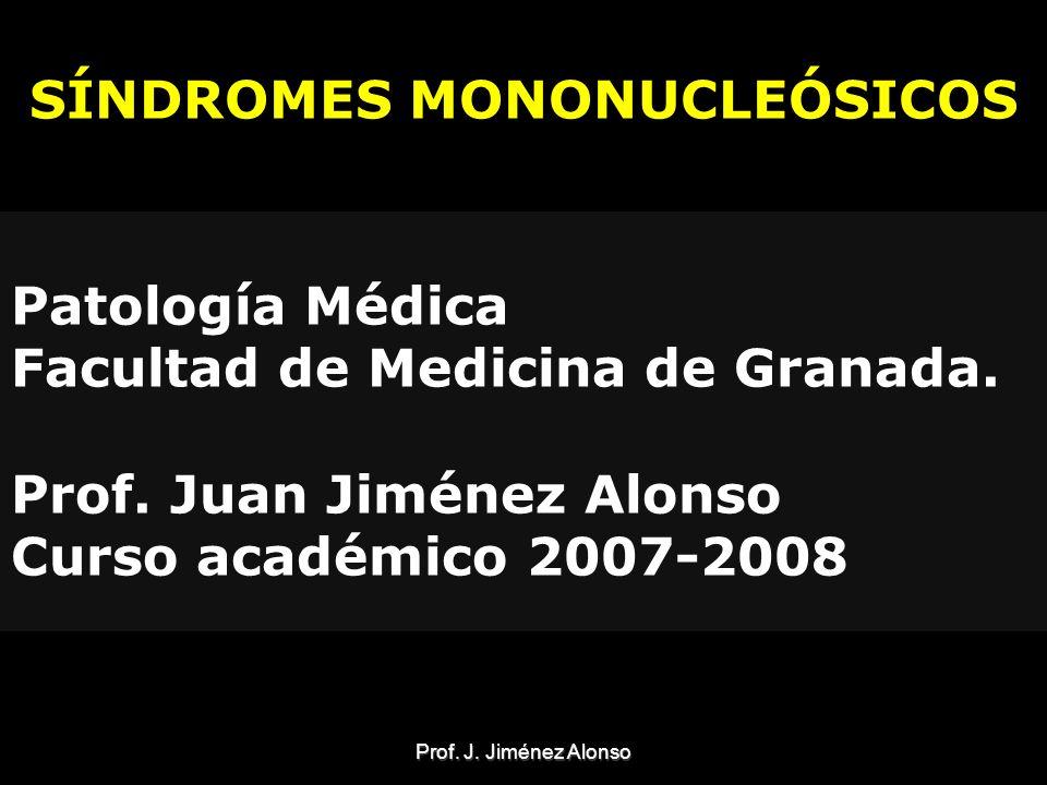 Prof. J. Jiménez Alonso SÍNDROMES MONONUCLEÓSICOS Patología Médica Facultad de Medicina de Granada. Prof. Juan Jiménez Alonso Curso académico 2007-200