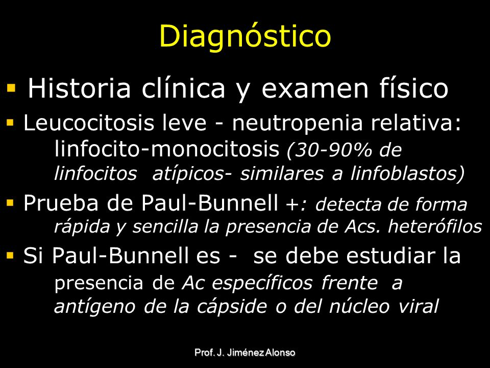 Prof. J. Jiménez Alonso Diagnóstico Historia clínica y examen físico Leucocitosis leve - neutropenia relativa: linfocito-monocitosis (30-90% de linfoc