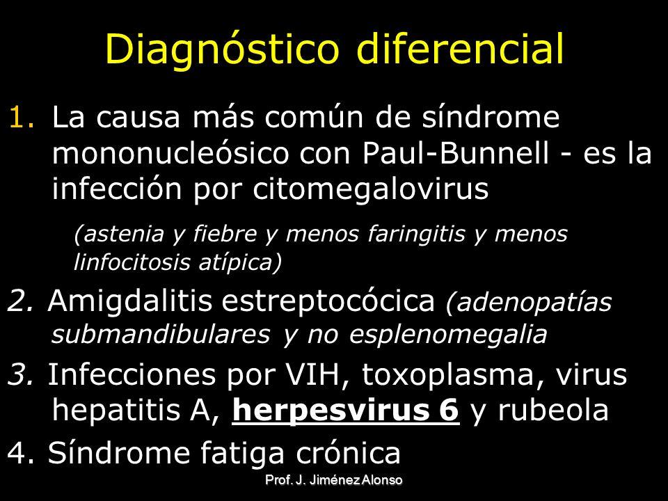 Prof. J. Jiménez Alonso Diagnóstico diferencial 1.La causa más común de síndrome mononucleósico con Paul-Bunnell - es la infección por citomegalovirus