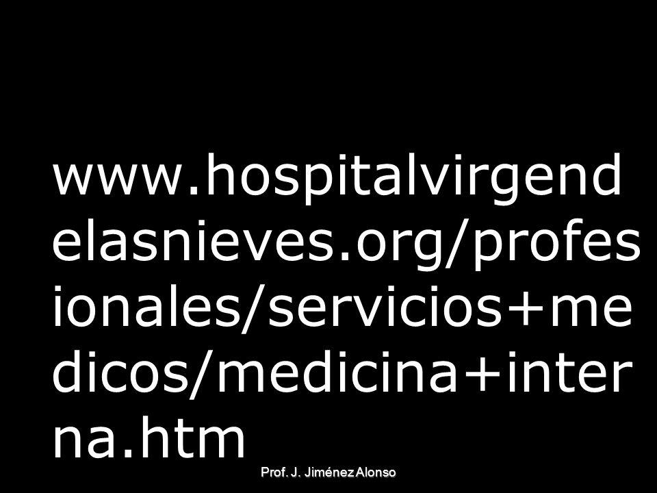Prof. J. Jiménez Alonso www.hospitalvirgend elasnieves.org/profes ionales/servicios+me dicos/medicina+inter na.htm