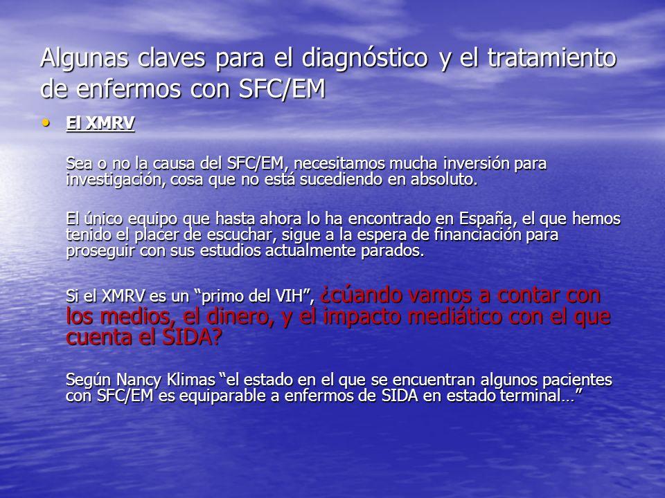 Algunas claves para el diagnóstico y el tratamiento de enfermos con SFC/EM El XMRV El XMRV Sea o no la causa del SFC/EM, necesitamos mucha inversión para investigación, cosa que no está sucediendo en absoluto.