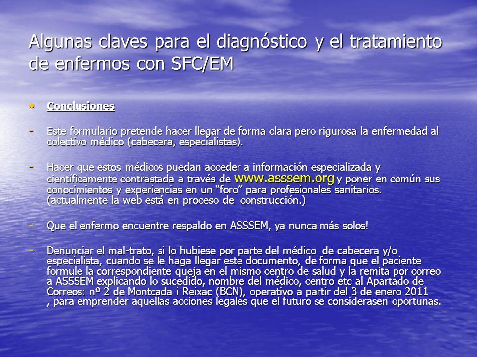 Algunas claves para el diagnóstico y el tratamiento de enfermos con SFC/EM Conclusiones Conclusiones - Este formulario pretende hacer llegar de forma clara pero rigurosa la enfermedad al colectivo médico (cabecera, especialistas).