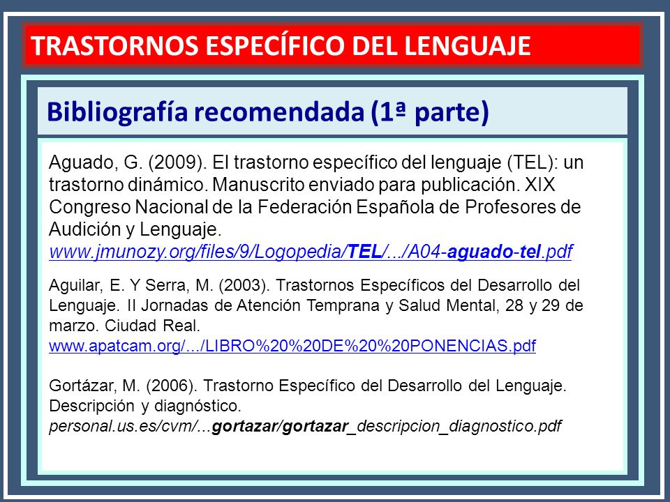 Bibliografía recomendada (1ª parte) Aguado, G. (2009). El trastorno específico del lenguaje (TEL): un trastorno dinámico. Manuscrito enviado para pu