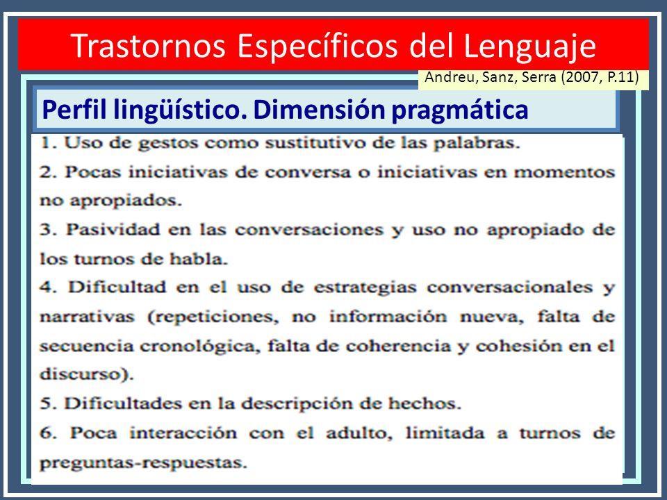Perfil lingüístico. Dimensión pragmática Disfasias o TEL Andreu, Sanz, Serra (2007, P.11) Trastornos Específicos del Lenguaje