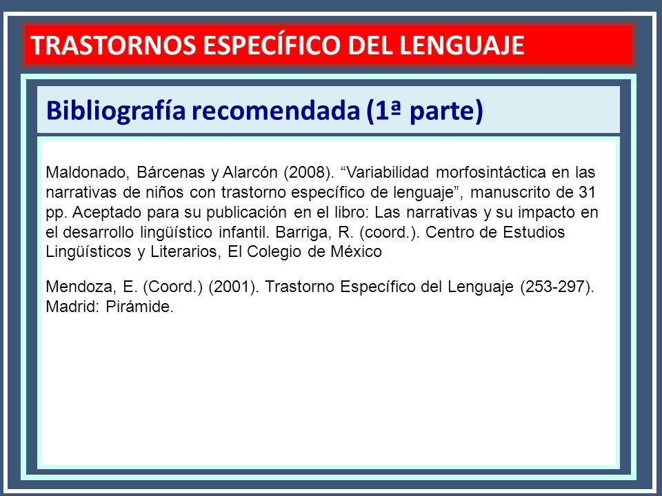 Bibliografía recomendada (1ª parte) TRASTORNOS ESPECÍFICO DEL LENGUAJE Maldonado, Bárcenas y Alarcón (2008). Variabilidad morfosintáctica en las narra