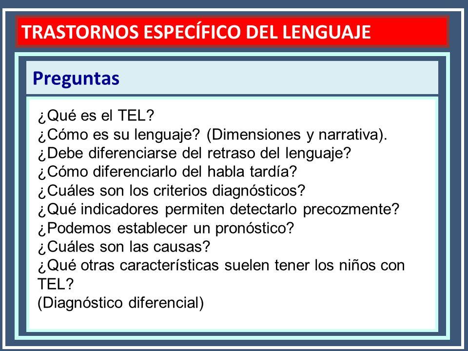 Preguntas TRASTORNOS ESPECÍFICO DEL LENGUAJE ¿Qué es el TEL? ¿Cómo es su lenguaje? (Dimensiones y narrativa). ¿Debe diferenciarse del retraso del leng