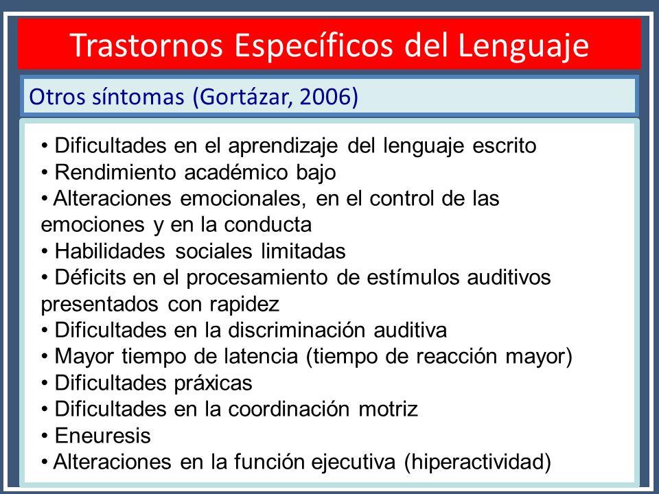 Otros síntomas (Gortázar, 2006) Diagnóstico TEL Trastornos Específicos del Lenguaje Dificultades en el aprendizaje del lenguaje escrito Rendimiento ac