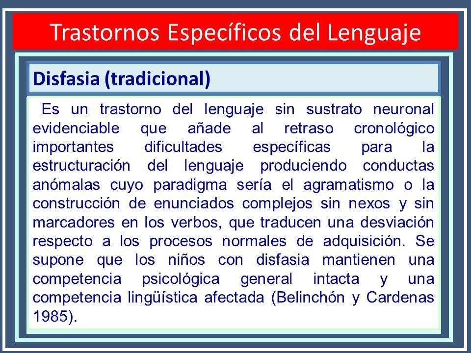 Disfasia (tradicional) Trastornos Específicos del Lenguaje Es un trastorno del lenguaje sin sustrato neuronal evidenciable que añade al retraso cronol