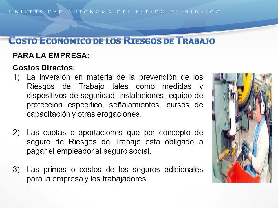 PARA LA EMPRESA: Costos Directos: 1)La inversión en materia de la prevención de los Riesgos de Trabajo tales como medidas y dispositivos de seguridad,
