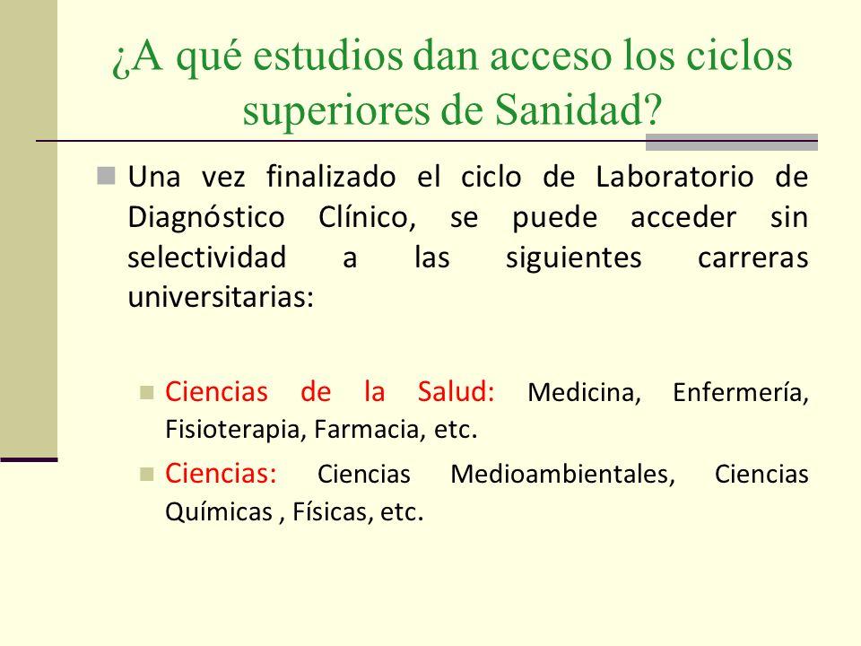¿A qué estudios dan acceso los ciclos superiores de Sanidad? Una vez finalizado el ciclo de Laboratorio de Diagnóstico Clínico, se puede acceder sin s