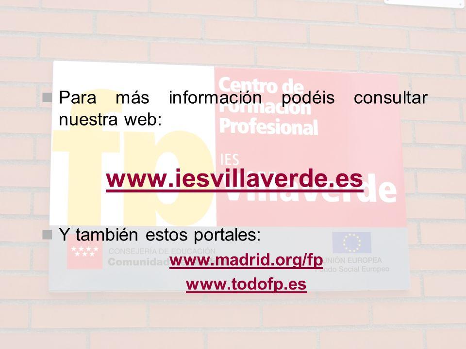 Para más información podéis consultar nuestra web: www.iesvillaverde.es Y también estos portales: www.madrid.org/fp www.todofp.es