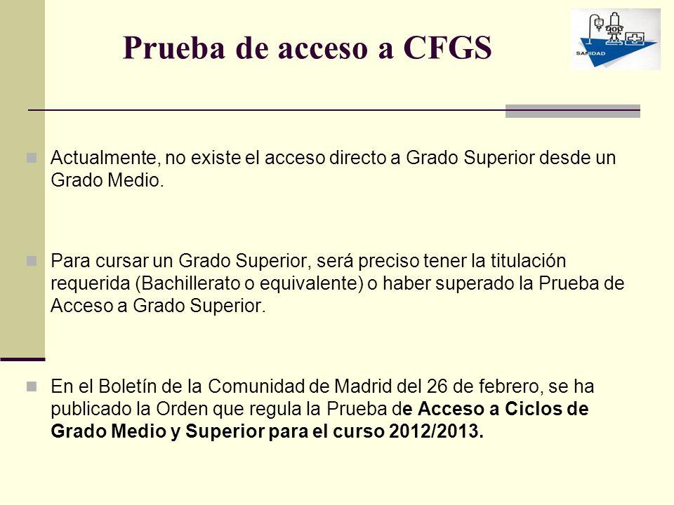 Prueba de acceso a CFGS Actualmente, no existe el acceso directo a Grado Superior desde un Grado Medio. Para cursar un Grado Superior, será preciso te