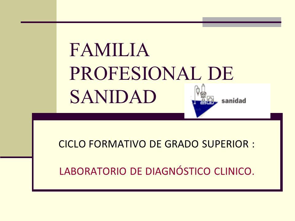 FAMILIA PROFESIONAL DE SANIDAD CICLO FORMATIVO DE GRADO SUPERIOR : LABORATORIO DE DIAGNÓSTICO CLINICO.