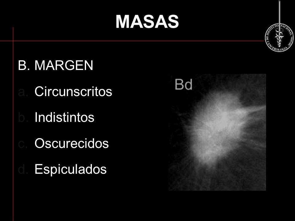 MASAS B. MARGEN a.Circunscritos b.Indistintos c.Oscurecidos d.Espiculados ACR BI-RADS 2003