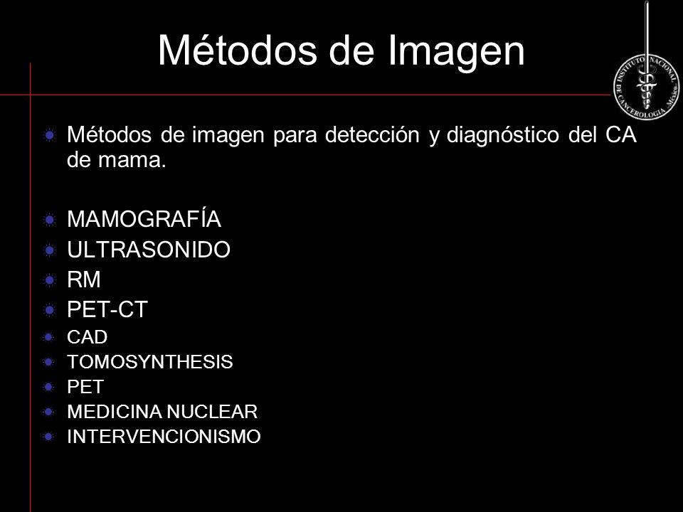 Métodos de Imagen Métodos de imagen para detección y diagnóstico del CA de mama. MAMOGRAFÍA ULTRASONIDO RM PET-CT CAD TOMOSYNTHESIS PET MEDICINA NUCLE