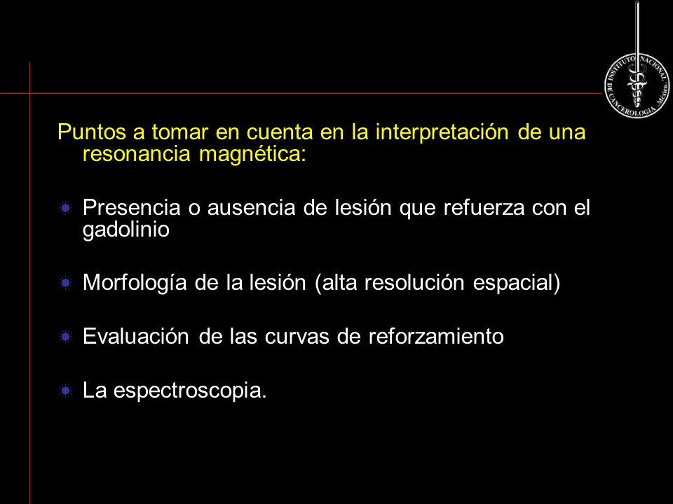 Puntos a tomar en cuenta en la interpretación de una resonancia magnética: Presencia o ausencia de lesión que refuerza con el gadolinio Morfología de