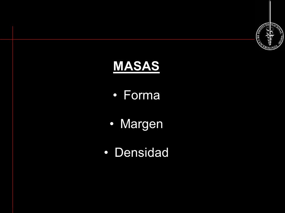 MASA Márgenes: Circunscrito No circunscrito Indistinto Angular Microlobulado Espiculado ACR BI-RADS-US ACR BI-RADS 2003