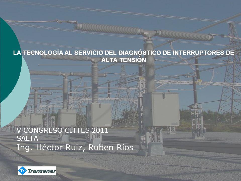 LA TECNOLOGÍA AL SERVICIO DEL DIAGNÓSTICO DE INTERRUPTORES DE ALTA TENSIÓN V CONGRESO CITTES 2011 SALTA Ing.