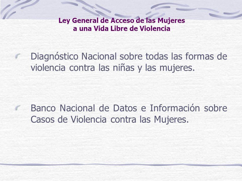 Ley General de Acceso de las Mujeres a una Vida Libre de Violencia Diagnóstico Nacional sobre todas las formas de violencia contra las niñas y las muj