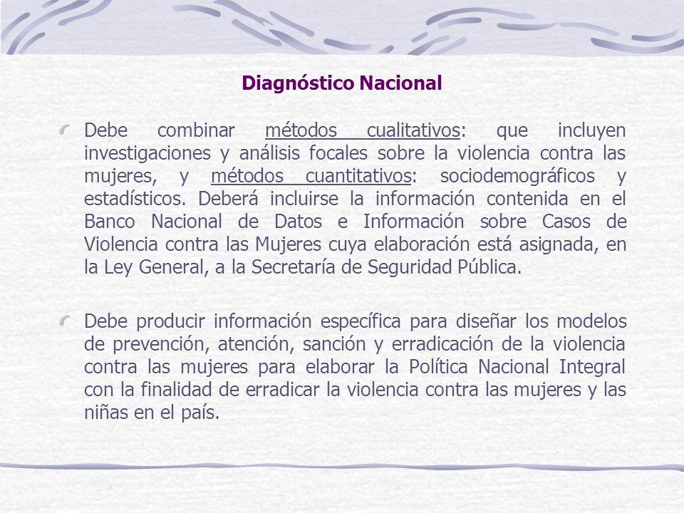 Diagnóstico Nacional Debe combinar métodos cualitativos: que incluyen investigaciones y análisis focales sobre la violencia contra las mujeres, y méto