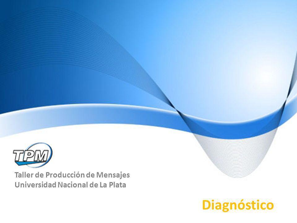 Taller de Producción de Mensajes Universidad Nacional de La Plata Diagnóstico