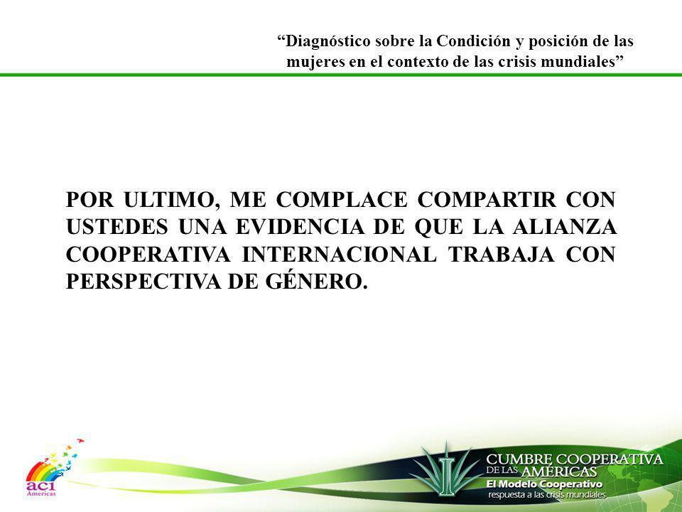 POR ULTIMO, ME COMPLACE COMPARTIR CON USTEDES UNA EVIDENCIA DE QUE LA ALIANZA COOPERATIVA INTERNACIONAL TRABAJA CON PERSPECTIVA DE GÉNERO. Diagnóstico