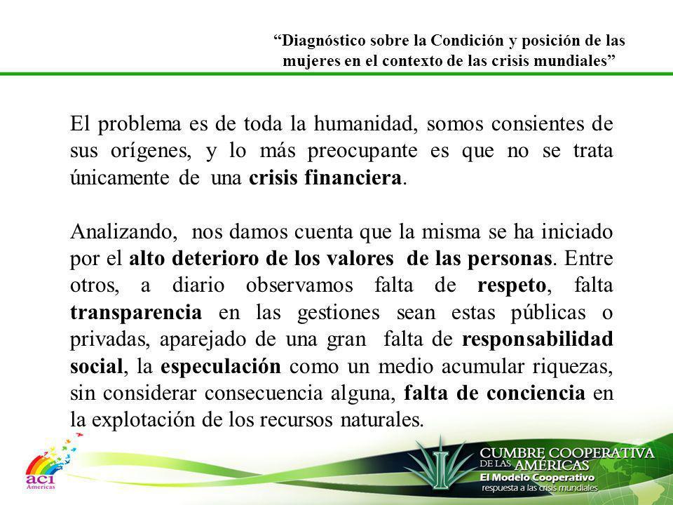 El problema es de toda la humanidad, somos consientes de sus orígenes, y lo más preocupante es que no se trata únicamente de una crisis financiera. An