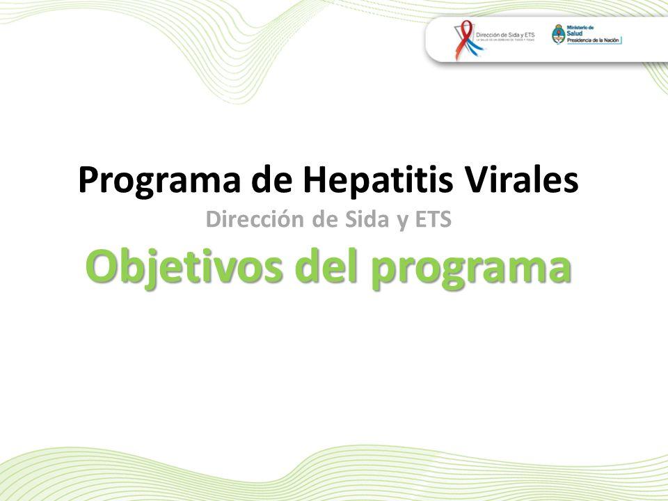 Programa de Hepatitis Virales Dirección de Sida y ETS Objetivos del programa