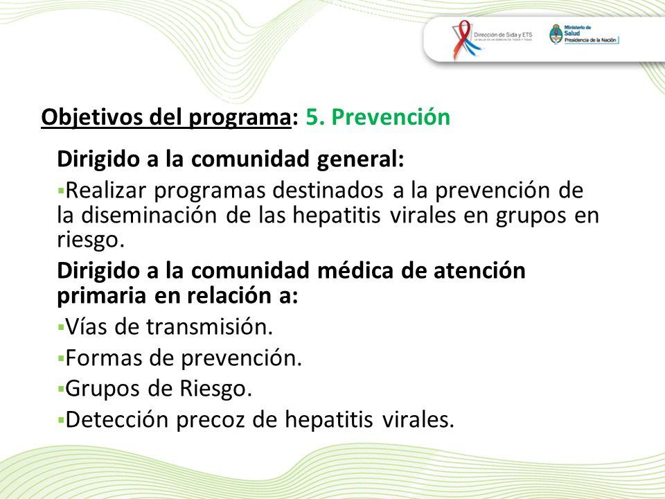 Dirigido a la comunidad general: Realizar programas destinados a la prevención de la diseminación de las hepatitis virales en grupos en riesgo.