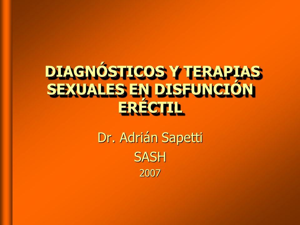 DIAGNÓSTICOS Y TERAPIAS SEXUALES EN DISFUNCIÓN ERÉCTIL DIAGNÓSTICOS Y TERAPIAS SEXUALES EN DISFUNCIÓN ERÉCTIL Dr.