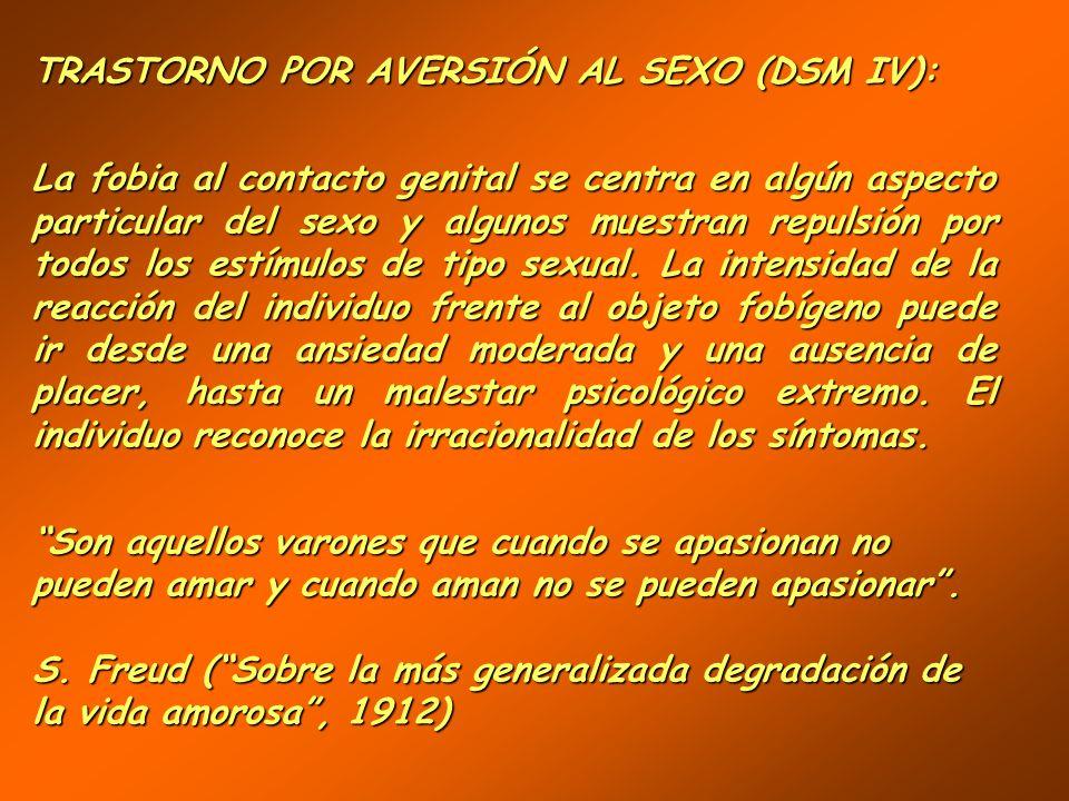 TRASTORNO POR AVERSIÓN AL SEXO (DSM IV): se caracteriza por la aversión y evitación activa del contacto sexual genital con la pareja. La alteración pr